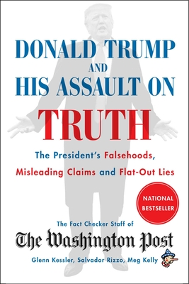 Donald Trump and His Assault on Truth: The President's Falsehoods, Misleading Claims and Flat-Out Lies Cover Image