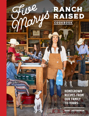 Five Marys Ranch Raised Cookbook: Homegrown Recipes from Our Family to Yours Cover Image