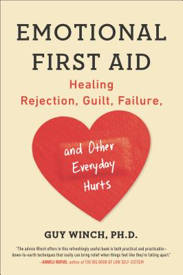 Emotional First Aid: Healing Rejection, Guilt, Failure, and Other Everyday Hurts Cover Image