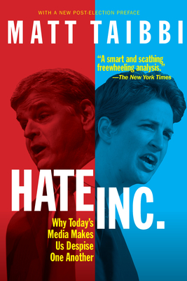 Hate, Inc.: Why Today's Media Makes Us Despise One Another Cover Image