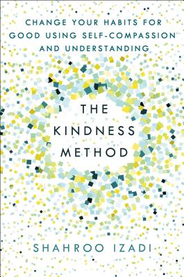 The Kindness Method: Change Your Habits for Good Using Self-Compassion and Understanding Cover Image