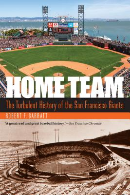 Home Team: The Turbulent History of the San Francisco Giants Cover Image