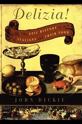 Delizia!: The Epic History of the Italians and Their Food Cover Image