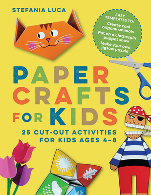 Paper Crafts for Kids: 25 Cut-Out Activities for Kids Ages 4-8 Cover Image