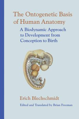The Ontogenetic Basis of Human Anatomy: A Biodynamic Approach to Development from Conception to Birth Cover Image