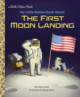 My Little Golden Book About the First Moon Landing by Chip Lovitt