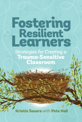 Fostering Resilient Learners: Strategies for Creating a Trauma-Sensitive Classroom Cover Image