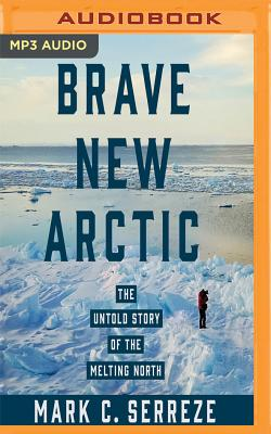 Brave New Arctic: The Untold Story of the Melting North Cover Image