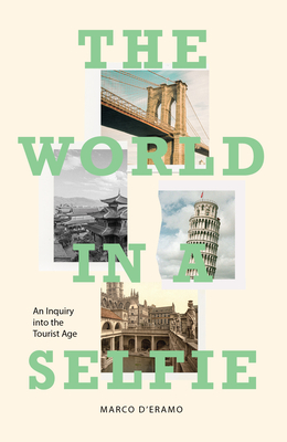 The World in a Selfie: An Inquiry into the Tourist Age Cover Image