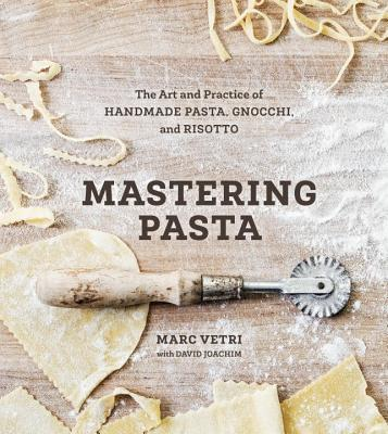 Mastering Pasta: The Art and Practice of Handmade Pasta, Gnocchi, and Risotto [A Cookbook] Cover Image