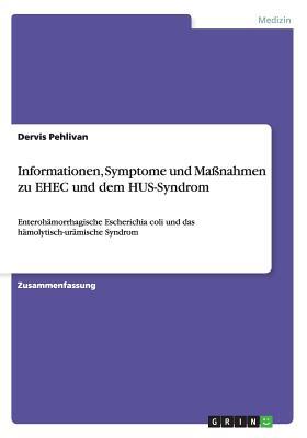 Informationen, Symptome und Maßnahmen zu EHEC und dem HUS-Syndrom: Enterohämorrhagische Escherichia coliund das hämolytisch-urämischeSyndrom Cover Image