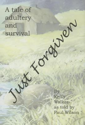 Just Forgiven: A Tale of Adultery and Survival Cover Image