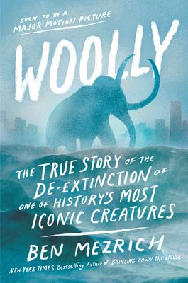 Woolly: The True Story of the de-Extinction of One of History's Most Iconic Creatures Cover Image