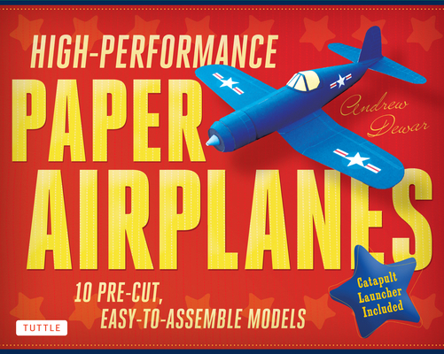 High-Performance Paper Airplanes Kit: 10 Pre-Cut, Easy-To-Assemble Models: Kit with Pop-Out Cards, Paper Airplanes Book, & Catapult Launcher: Great fo Cover Image