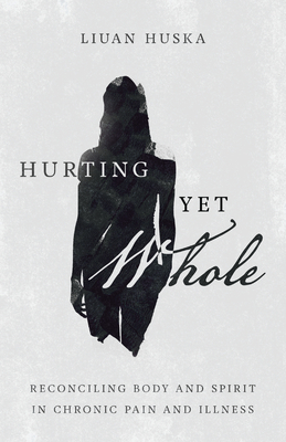 Hurting Yet Whole: Reconciling Body and Spirit in Chronic Pain and Illness Cover Image