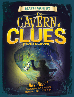 Cavern of Clues: Be a hero! Create your own adventure to uncover Black Beard's gold (Math Quest) Cover Image