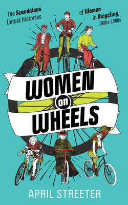 Women on Wheels: The Scandalous Untold Histories of Women in Bicycling Cover Image