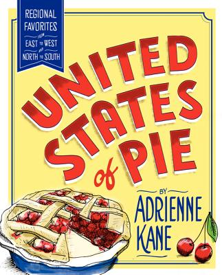 United States of Pie: Regional Favorites from East to West and North to South Cover Image