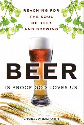 Beer Is Proof God Loves Us: Reaching for the Soul of Beer and Brewing Cover Image