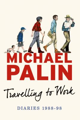 Travelling to Work: Diaries 1988--1998 (Michael Palin Diaries #3) Cover Image