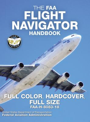 The FAA Flight Navigator Handbook - Full Color, Hardcover, Full Size: FAA-H-8083-18 - Giant 8.5 x 11 Size, Full Color Throughout, Durable Hardcover Bi Cover Image