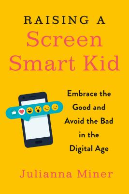 Raising a Screen-Smart Kid: Embrace the Good and Avoid the Bad in the Digital Age Cover Image