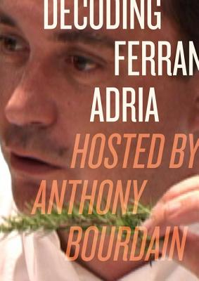 Decoding Ferran Adria DVD: Hosted by Anthony Bourdain Cover Image