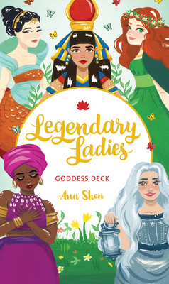 Legendary Ladies Goddess Deck: 58 Goddesses to Empower and Inspire You (Box of Female Deities to Discover Your Inner Goddess; Deck of Goddesses for Spirituality, Empowerment, and Healing) Cover Image
