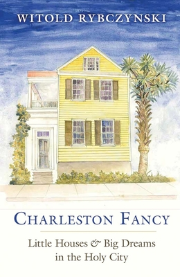 Charleston Fancy: Little Houses and Big Dreams in the Holy City Cover Image