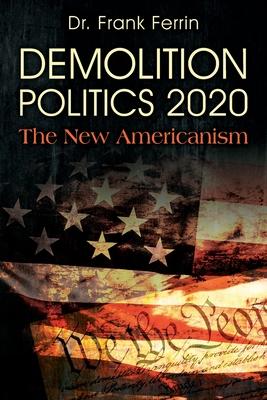 Demolition Politics 2020: The New Americanism Cover Image