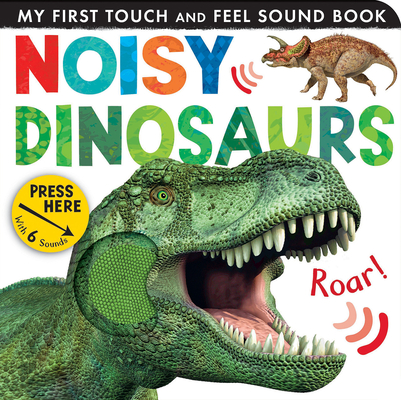 Noisy Dinosaurs (My First Touch and Feel Sound Book) Cover Image