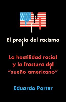 El precio del racismo: La hostilidad racial y la fractura del