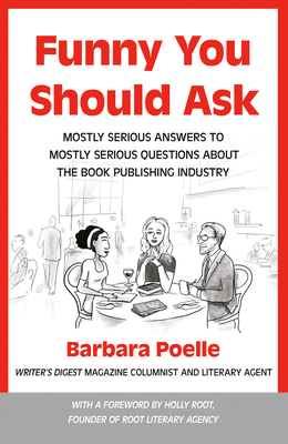 Funny You Should Ask: Mostly Serious Answers to Mostly Serious Questions about the Book Publishing Industry Cover Image