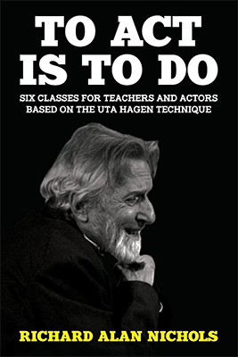 To Act Is to Do: Six Classes for Teachers and Actors Based on the Uta Hagen Technique Cover Image