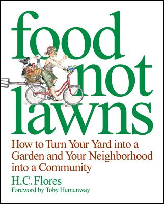Food Not Lawns: How to Turn Your Yard Into a Garden and Your Neighborhood Into a Community Cover Image