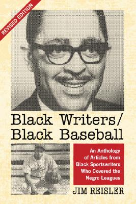 Black Writers/Black Baseball: An Anthology of Articles from Black Sportswriters Who Covered the Negro Leagues, Rev. Ed. Cover Image