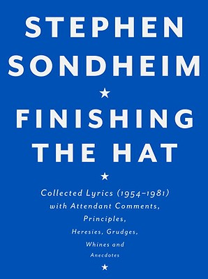 Finishing the Hat: Collected Lyrics (1954-1981) with Attendant Comments, Principles, Heresies, Grudges, Whines and Anecdotes Cover Image