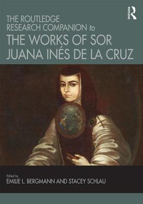 The Routledge Research Companion to the Works of Sor Juana Ines de la Cruz Cover Image