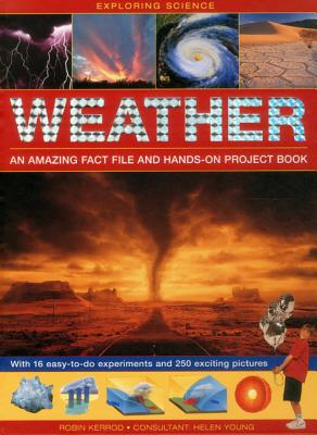 Exploring Science: Weather - An Amazing Fact File and Hands-On Project Book: With 16 Easy-To-Do Experiments and 250 Exciting Pictures Cover Image
