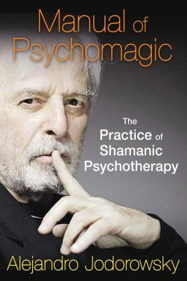 Manual of Psychomagic: The Practice of Shamanic Psychotherapy Cover Image