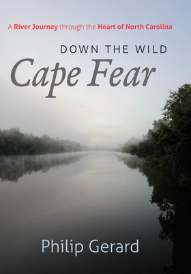 Down the Wild Cape Fear by Phillip Gerard