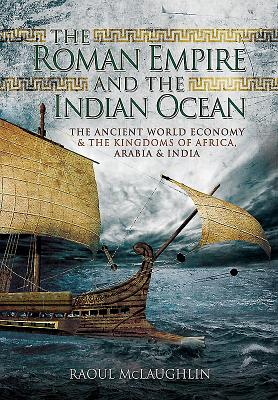 The Roman Empire and the Indian Ocean: The Ancient World Economy and the Kingdoms of Africa, Arabia and India Cover Image