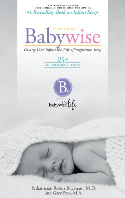 On Becoming Babywise: Giving Your Infant the Gift of Nightime Sleep - 25th Anniversary Edition Cover Image