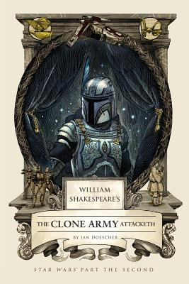 William Shakespeare's The Clone Army Attacketh: Star Wars Part the Second (William Shakespeare's Star Wars #2) Cover Image