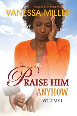 Praise Him Anyhow - Volume 1 Cover Image