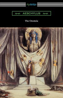 The Oresteia: Agamemnon, The Libation Bearers, and The Eumenides (Translated by E. D. A. Morshead with an introduction by Theodore A Cover Image