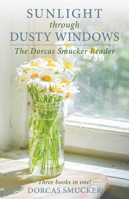 Sunlight Through Dusty Windows: The Dorcas Smucker Reader Cover Image