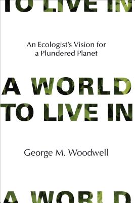 A World to Live in: An Ecologist's Vision for a Plundered Planet Cover Image