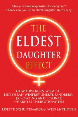 The Eldest Daughter Effect: How Firstborn Women – like Oprah Winfrey, Sheryl Sandberg, JK Rowling and Beyoncé – Harness their Strengths Cover Image