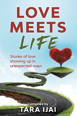 Love Meets Life: Stories of Love Showing Up in Unexpected Ways Cover Image